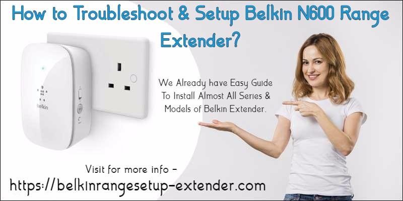 How to Troubleshoot & Setup Belkin N600 Range Extender?